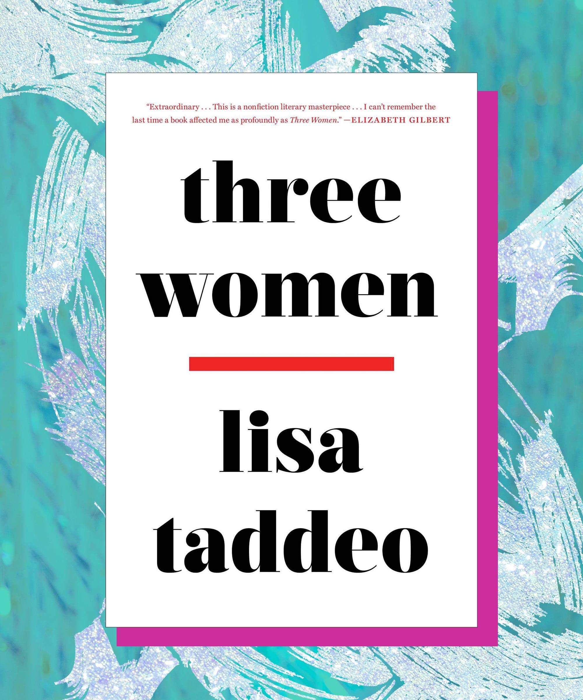 Lisa Taddeo Of Three Women Picks Her Four Favorite Books
